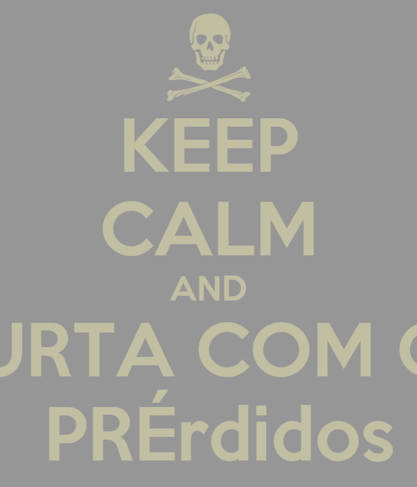 KEEP CALM AND CURTA COM OS  PRÉrdidos