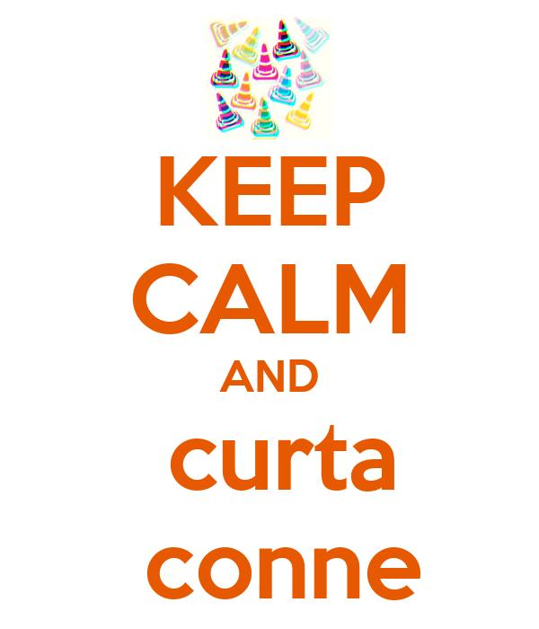 KEEP CALM AND  curta  conne