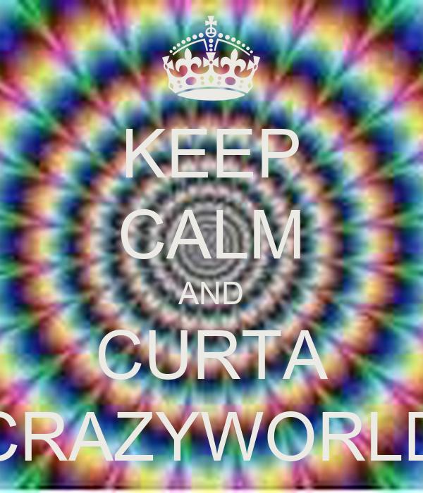 KEEP CALM AND CURTA CRAZYWORLD