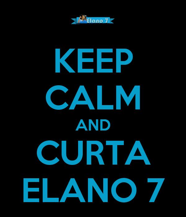 KEEP CALM AND CURTA ELANO 7