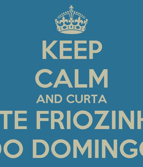 KEEP CALM AND CURTA ESTE FRIOZINHO DO DOMINGO
