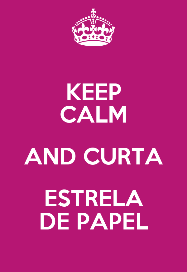 KEEP CALM AND CURTA ESTRELA DE PAPEL