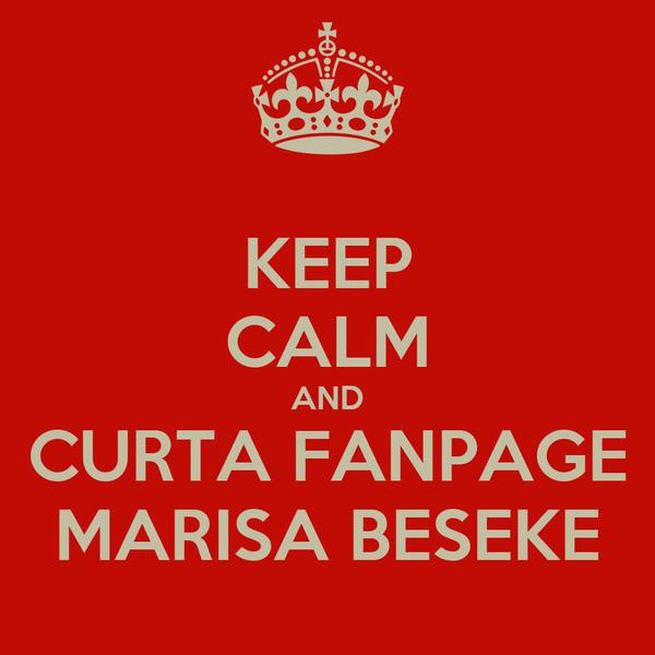 KEEP CALM AND CURTA FANPAGE MARISA BESEKE