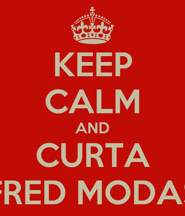 KEEP CALM AND CURTA FRED MODAS
