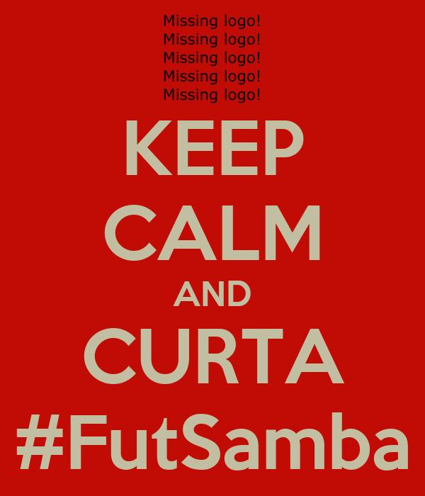 KEEP CALM AND CURTA #FutSamba