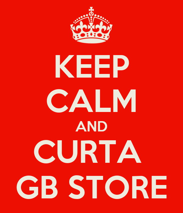 KEEP CALM AND CURTA  GB STORE