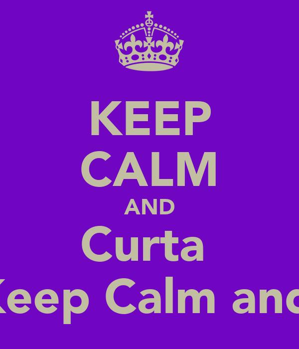 KEEP CALM AND Curta  Keep Calm and.