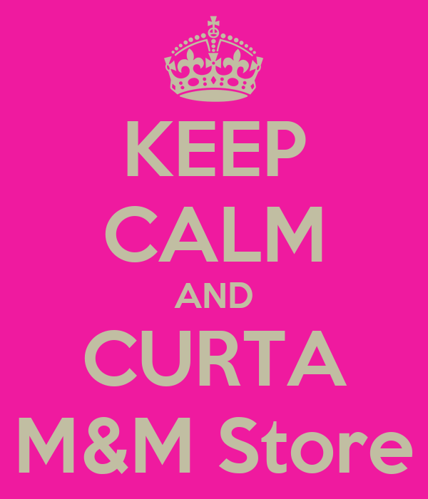 KEEP CALM AND CURTA M&M Store
