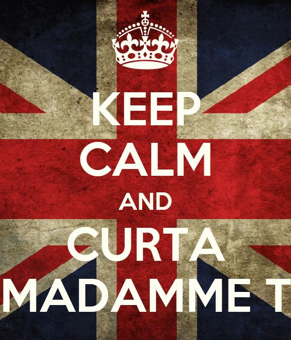 KEEP CALM AND CURTA MADAMME T