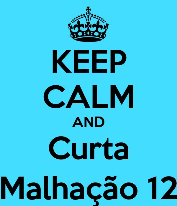 KEEP CALM AND Curta Malhação 12