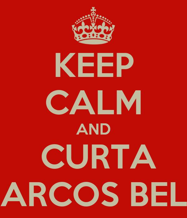 KEEP CALM AND  CURTA MARCOS BELLI