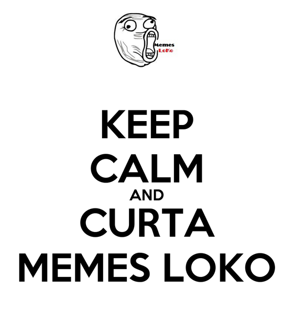 KEEP CALM AND CURTA MEMES LOKO