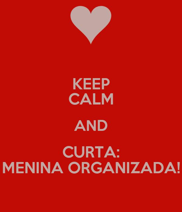 KEEP CALM AND CURTA: MENINA ORGANIZADA!