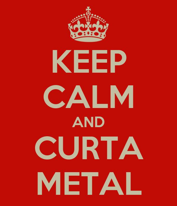 KEEP CALM AND CURTA METAL