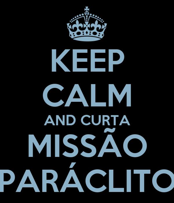 KEEP CALM AND CURTA MISSÃO PARÁCLITO