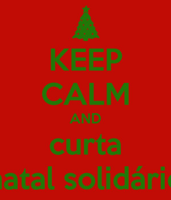 KEEP CALM AND curta natal solidário