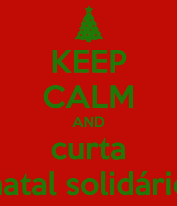 KEEP CALM AND curta natal solidário