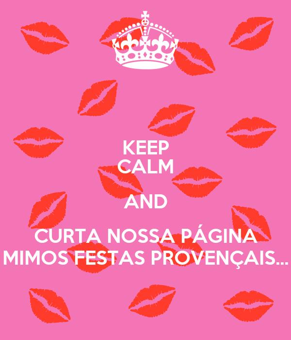 KEEP CALM AND CURTA NOSSA PÁGINA MIMOS FESTAS PROVENÇAIS...