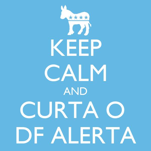 KEEP CALM AND CURTA O  DF ALERTA