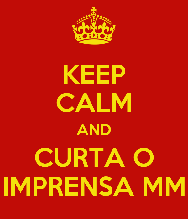 KEEP CALM AND CURTA O IMPRENSA MM