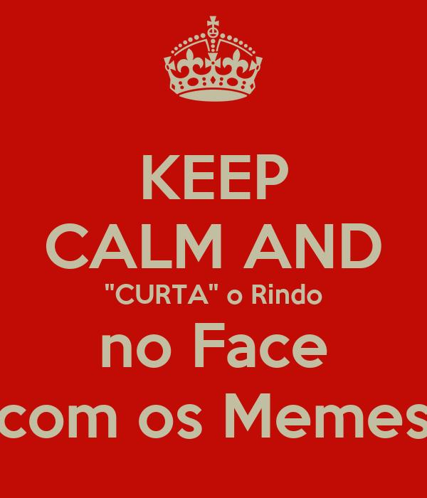KEEP CALM AND ''CURTA'' o Rindo no Face com os Memes