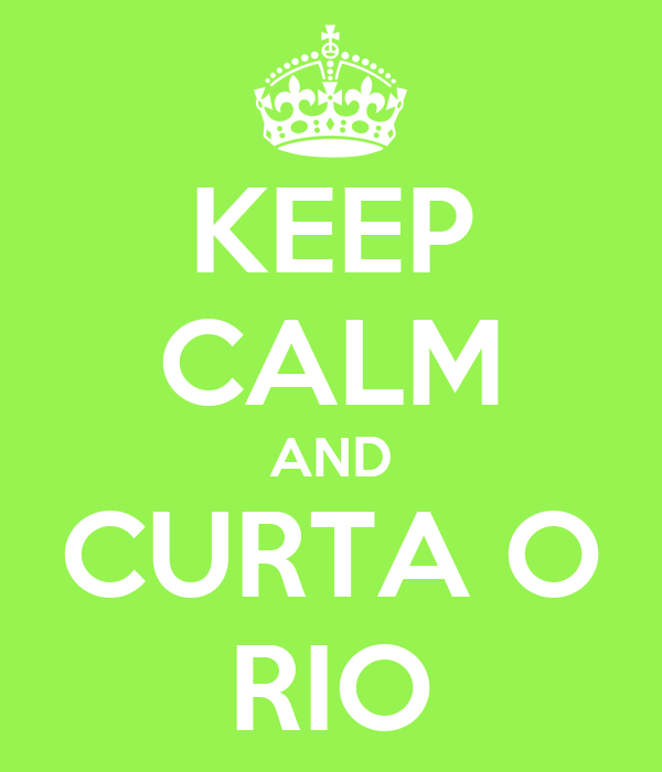 KEEP CALM AND CURTA O RIO