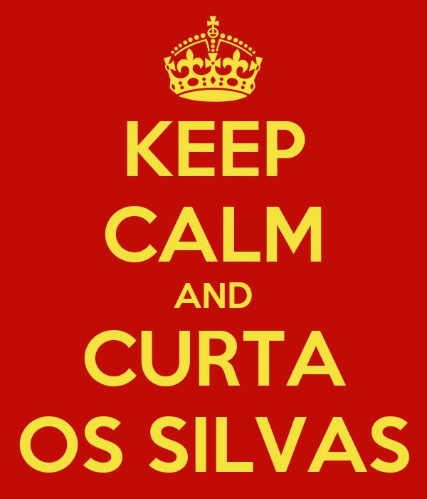KEEP CALM AND CURTA OS SILVAS