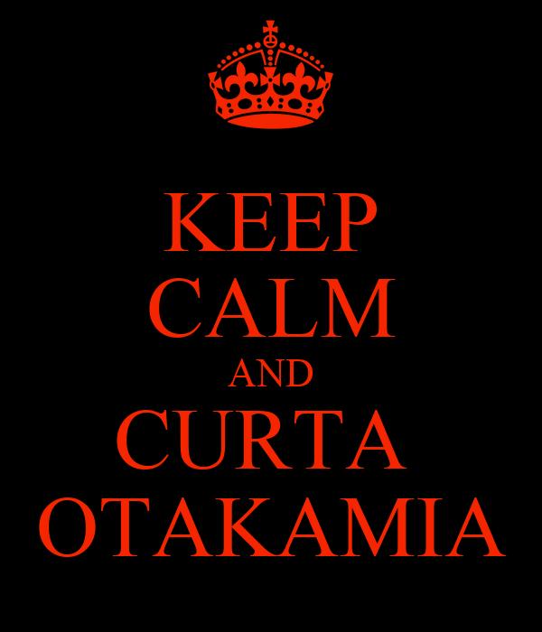 KEEP CALM AND CURTA  OTAKAMIA