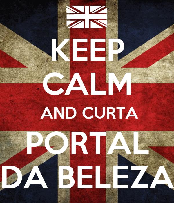 KEEP CALM  AND CURTA PORTAL DA BELEZA