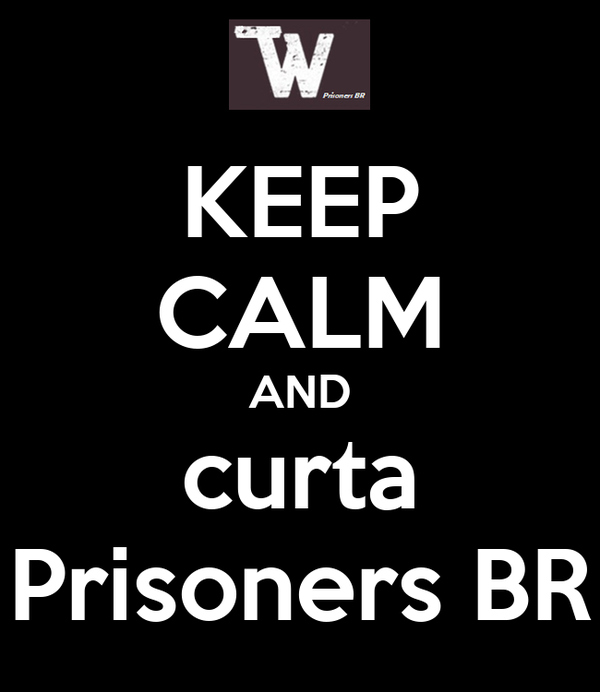 KEEP CALM AND curta Prisoners BR