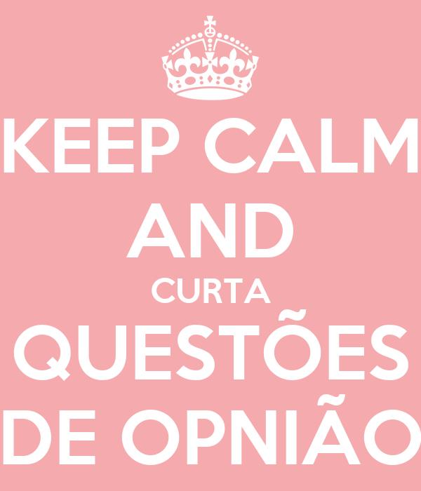 KEEP CALM AND CURTA QUESTÕES DE OPNIÃO