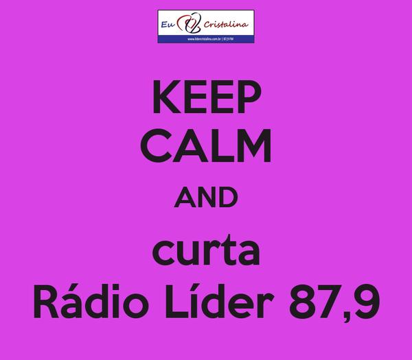 KEEP CALM AND curta Rádio Líder 87,9