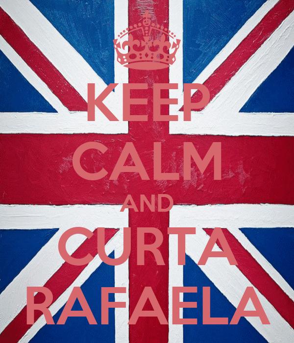 KEEP CALM AND CURTA RAFAELA