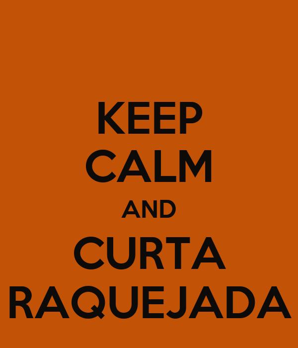 KEEP CALM AND CURTA RAQUEJADA