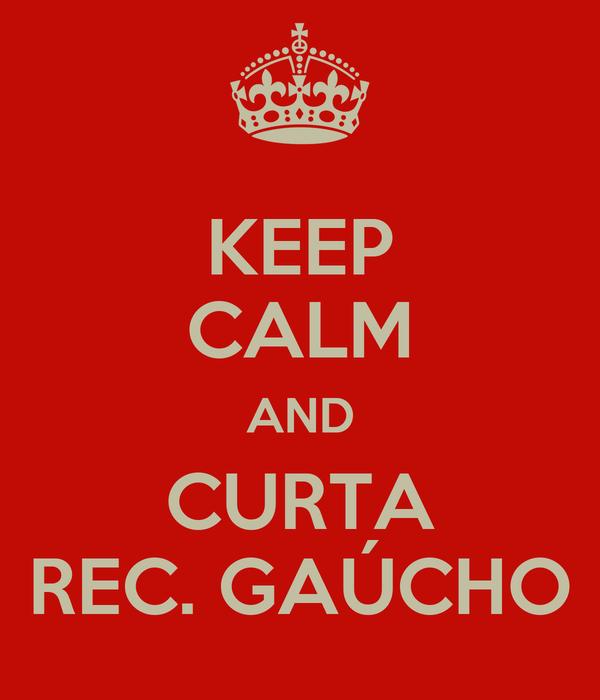 KEEP CALM AND CURTA REC. GAÚCHO