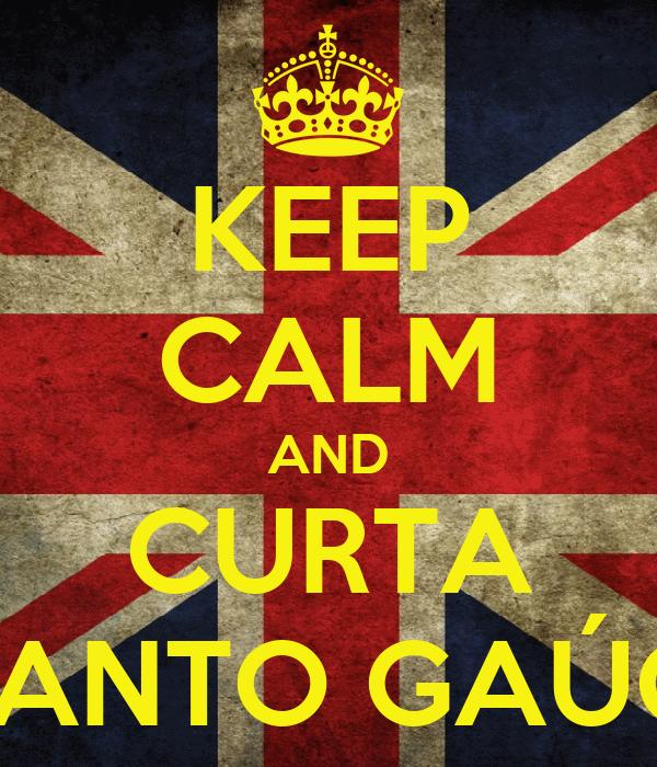 KEEP CALM AND CURTA RECANTO GAÚCHO