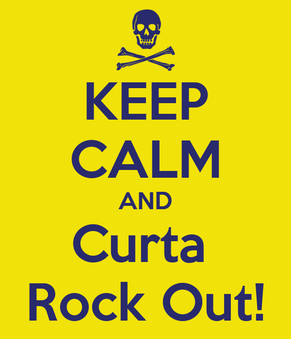 KEEP CALM AND Curta  Rock Out!