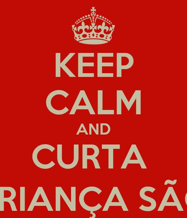 KEEP CALM AND CURTA  SAÚDE CRIANÇA SÃO PAULO
