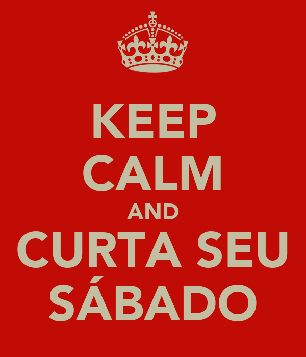 KEEP CALM AND CURTA SEU SÁBADO