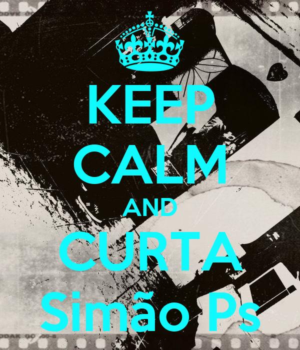 KEEP CALM AND CURTA Simão Ps