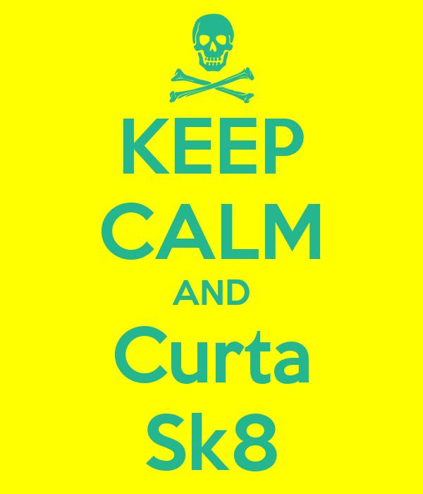 KEEP CALM AND Curta Sk8