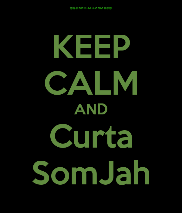 KEEP CALM AND Curta SomJah