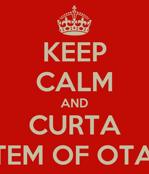 KEEP CALM AND CURTA SYSTEM OF OTAKUS