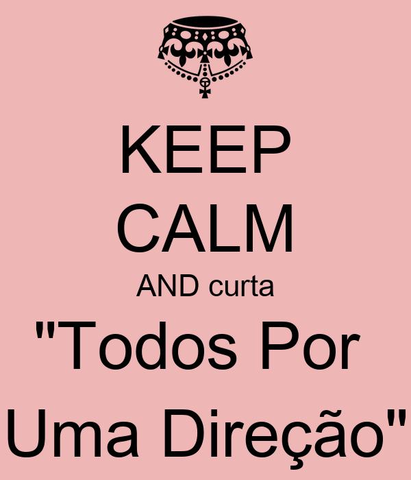 """KEEP CALM AND curta """"Todos Por  Uma Direção"""""""