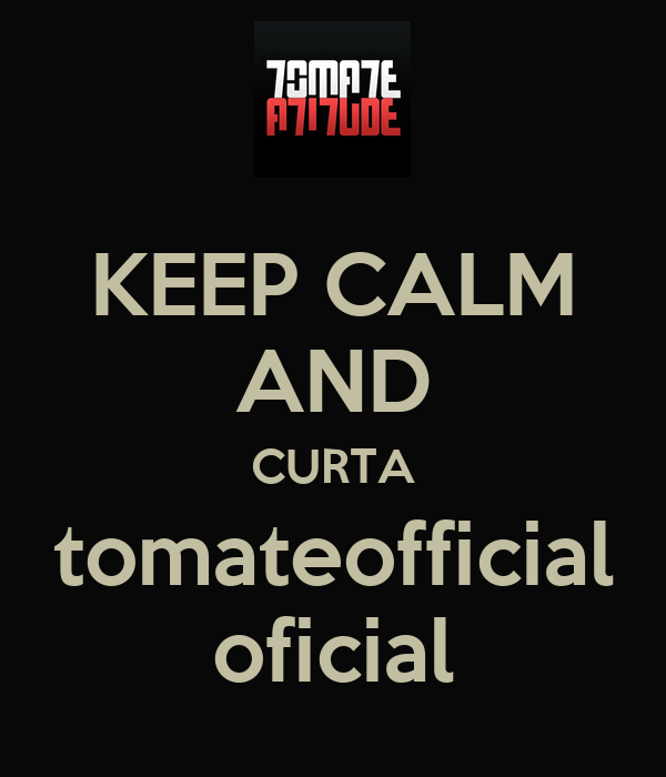 KEEP CALM AND CURTA tomateofficial oficial