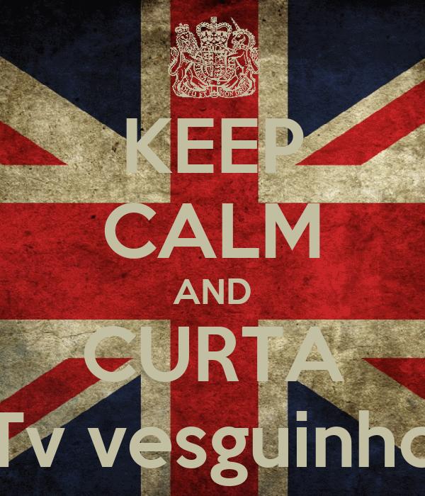 KEEP CALM AND CURTA Tv vesguinho