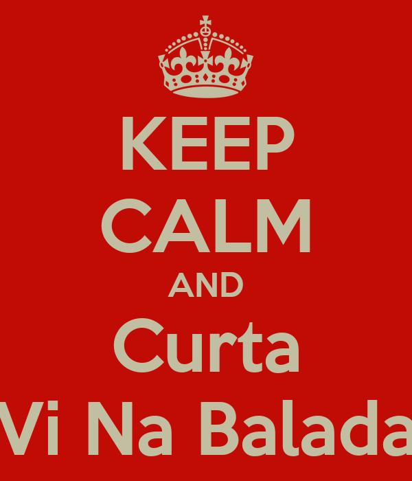 KEEP CALM AND Curta Vi Na Balada
