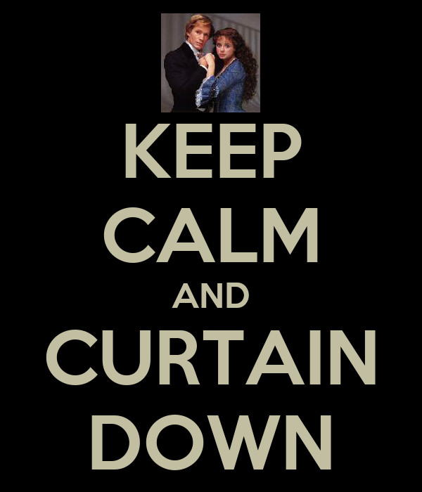 KEEP CALM AND CURTAIN DOWN