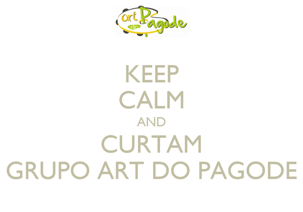 KEEP CALM AND CURTAM GRUPO ART DO PAGODE