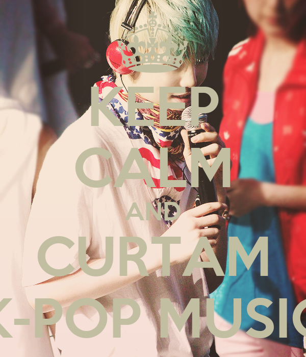 KEEP CALM AND CURTAM K-POP MUSIC